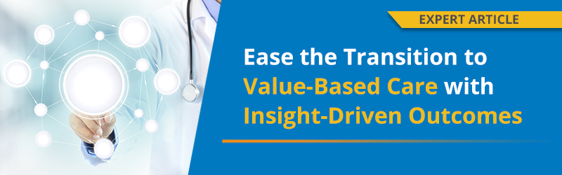 Ease the Transition to Value-Based Care with Insight-Driven Outcomes