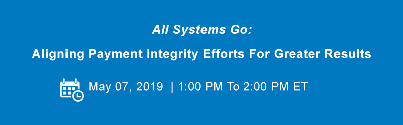 All Systems Go: Aligning Payment Integrity Efforts For Greater Results