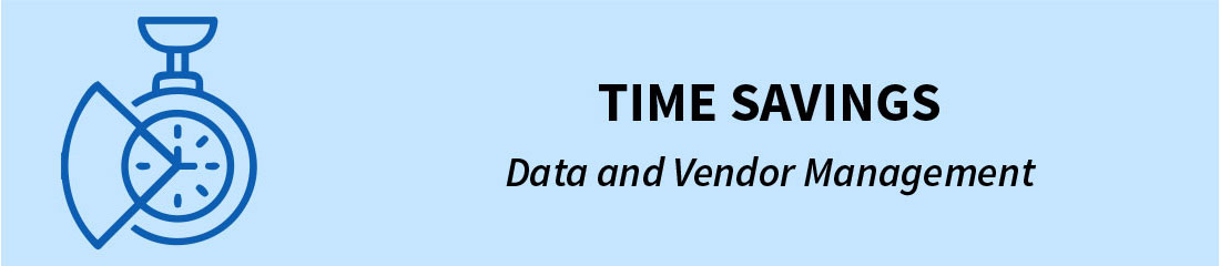 Time Savings - Data and Vendor Management